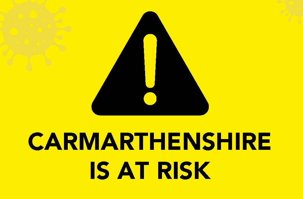 Carmarthenshire is at risk - please stick to the rules